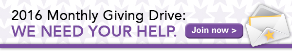 2016 Monthly Giving Drive: WE NEED YOUR HELP. Join now.