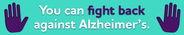 You can fight back against Alzheimer's.