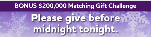 $200,000 Matching Gift Challenge - Last-minute opportunity