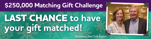$250,000 Matching Gift Challenge: Your gift can be MATCHED today.