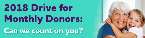 2018 Drive for Monthly Donors: Can we count on you?
