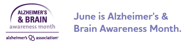 June is Alzheimer's & Brain Awareness Month.